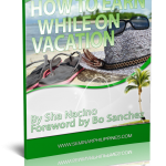 How to Earn While on Vacation by Sha Nacino; Foreword by Bo Sanchez