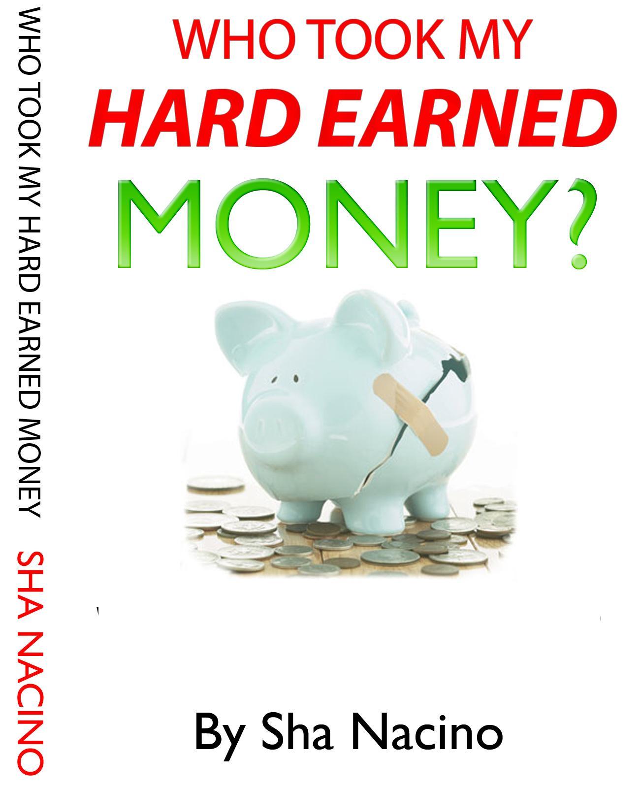 Who Took My Hard-Earned Money, Sha Nacino